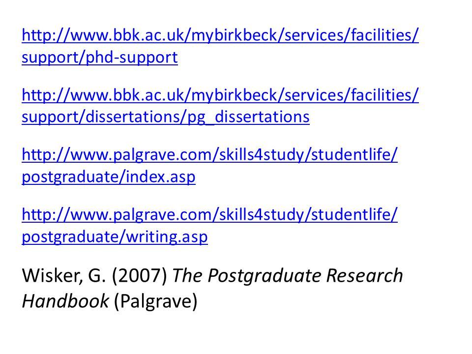 http://www.bbk.ac.uk/mybirkbeck/services/facilities/ support/phd-support http://www.bbk.ac.uk/mybirkbeck/services/facilities/ support/dissertations/pg