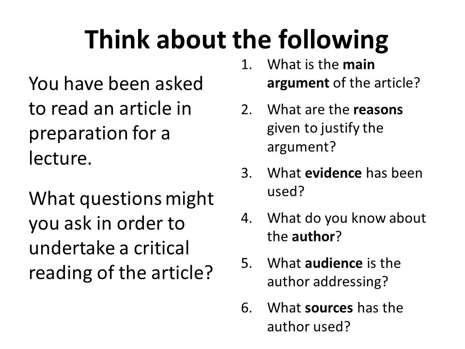 Think about the following You have been asked to read an article in preparation for a lecture. What questions might you ask in order to undertake a cr
