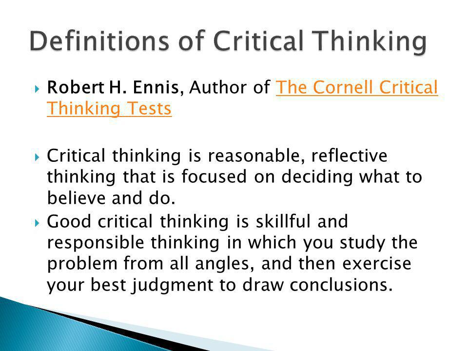  Robert H. Ennis, Author of The Cornell Critical Thinking TestsThe Cornell Critical Thinking Tests  Critical thinking is reasonable, reflective thin