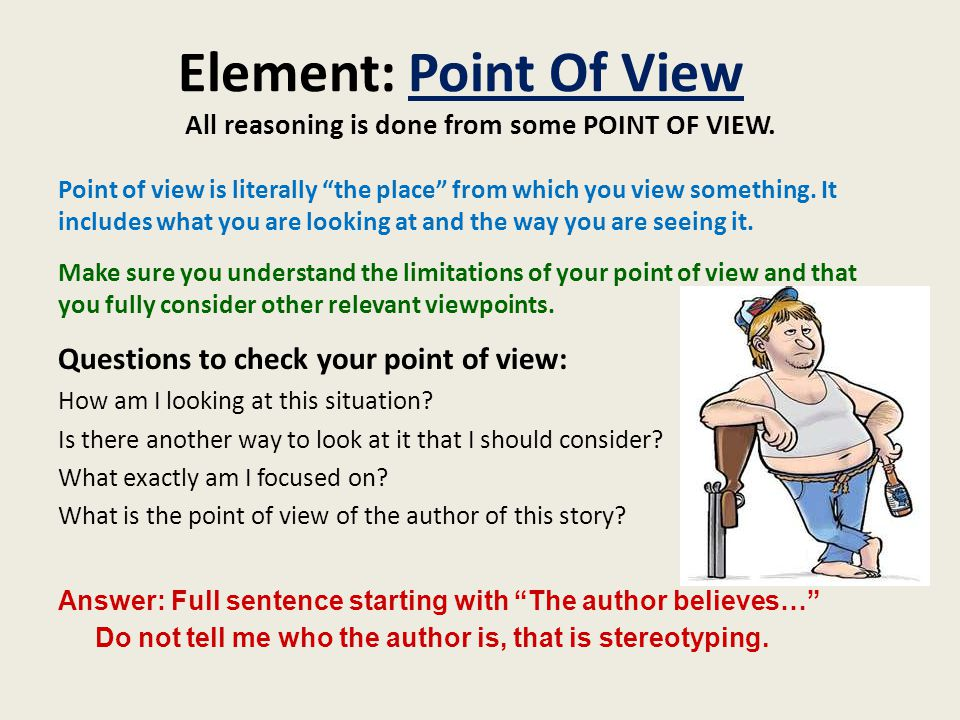 Element: Point Of View All reasoning is done from some POINT OF VIEW.