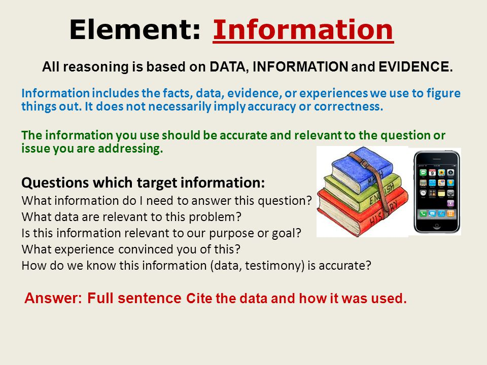 Element: Information All reasoning is based on DATA, INFORMATION and EVIDENCE.