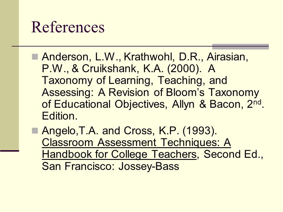 References Anderson, L.W., Krathwohl, D.R., Airasian, P.W., & Cruikshank, K.A.