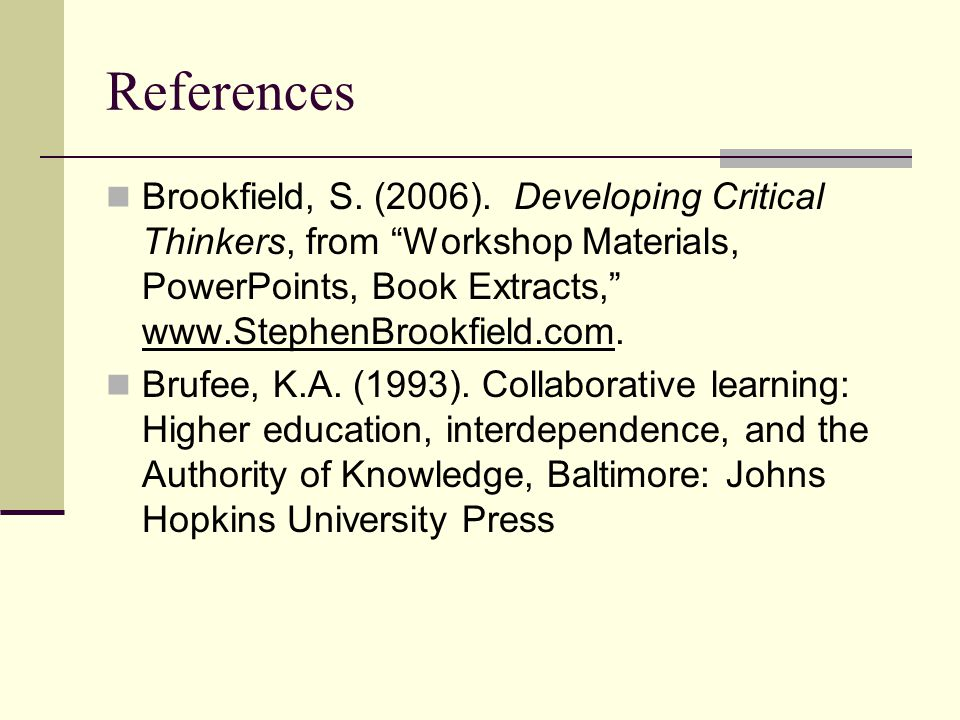"""References Brookfield, S. (2006). Developing Critical Thinkers, from """"Workshop Materials, PowerPoints, Book Extracts,"""" www.StephenBrookfield.com. Bruf"""