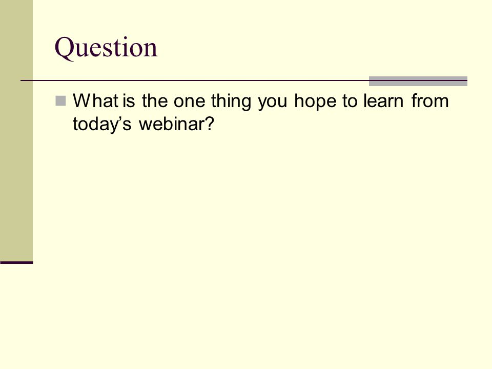 Question What is the one thing you hope to learn from today's webinar?