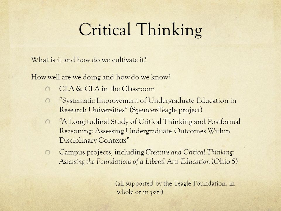 "Critical Thinking What is it and how do we cultivate it? How well are we doing and how do we know? CLA & CLA in the Classroom ""Systematic Improvement"