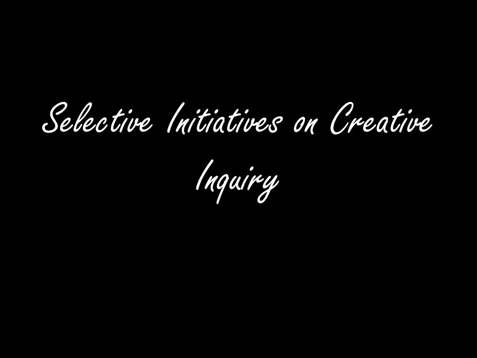 Selective Initiatives on Creative Inquiry