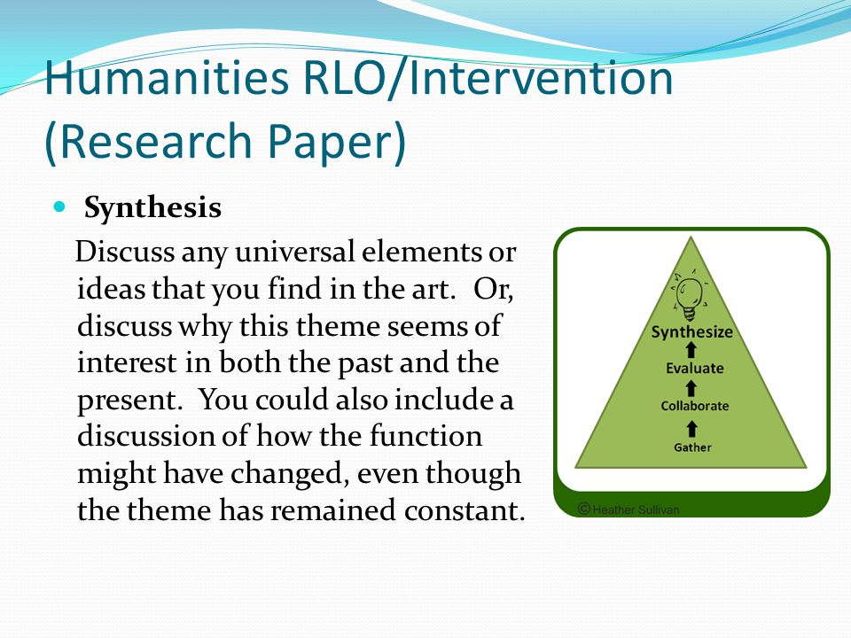 Humanities RLO/Intervention (Research Paper) Synthesis Discuss any universal elements or ideas that you find in the art.