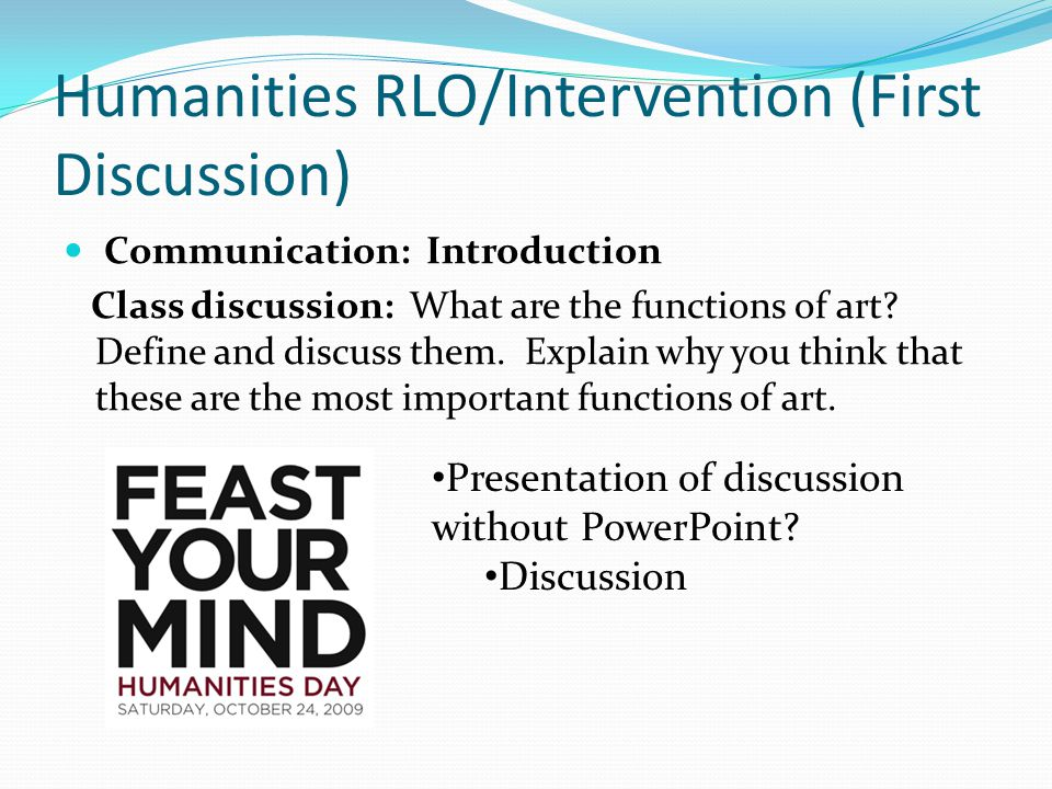 Humanities RLO/Intervention (First Discussion) Communication: Introduction Class discussion: What are the functions of art.