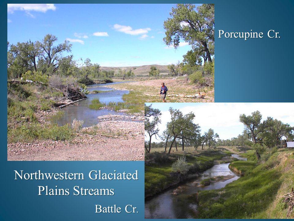 Northwestern Glaciated Plains Streams Battle Cr. Porcupine Cr.
