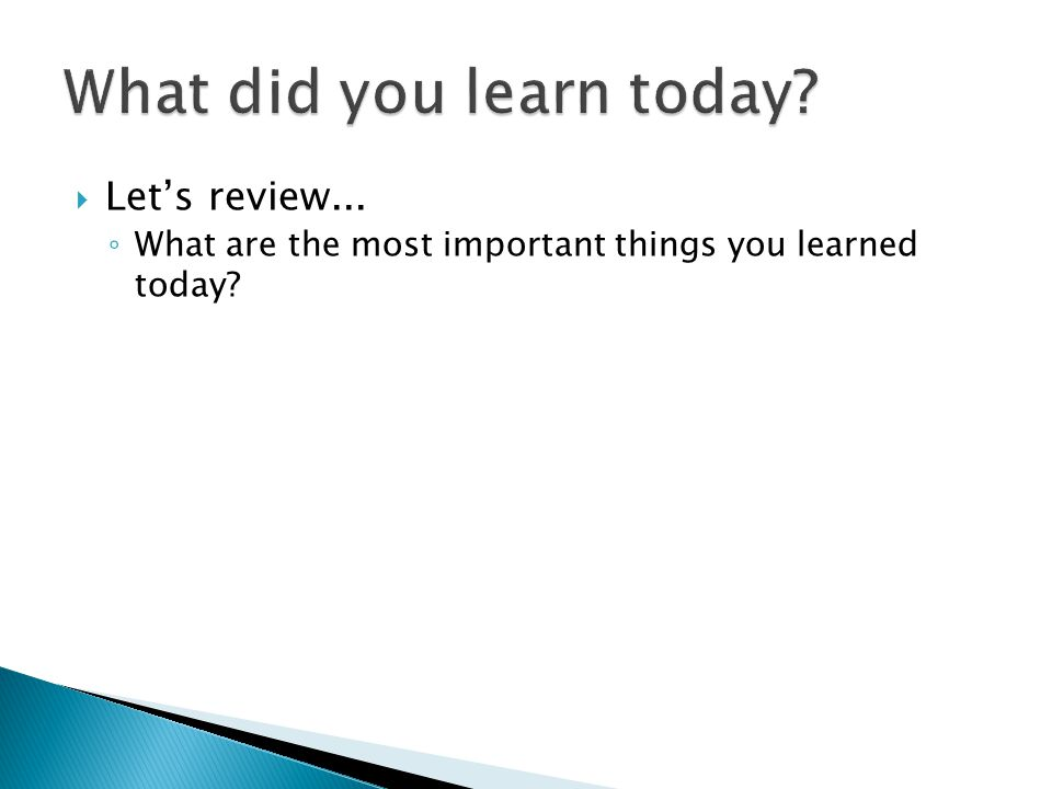  Let's review... ◦ What are the most important things you learned today?