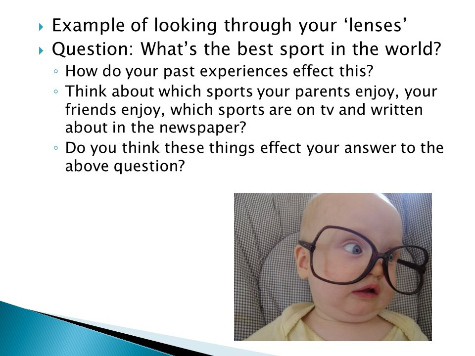  Example of looking through your 'lenses'  Question: What's the best sport in the world.
