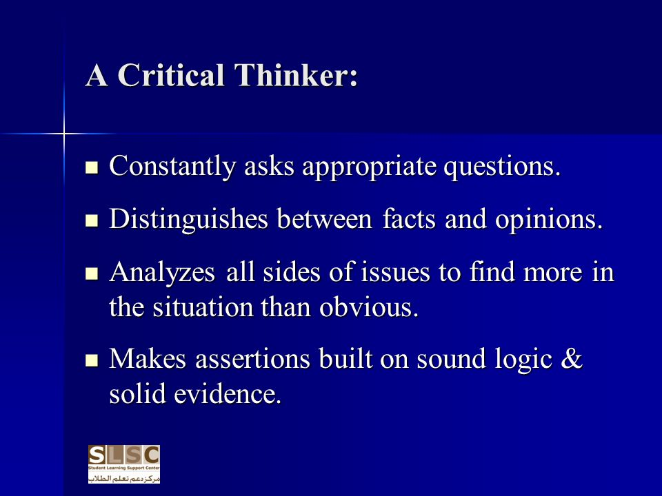 A Critical Thinker: Constantly asks appropriate questions.