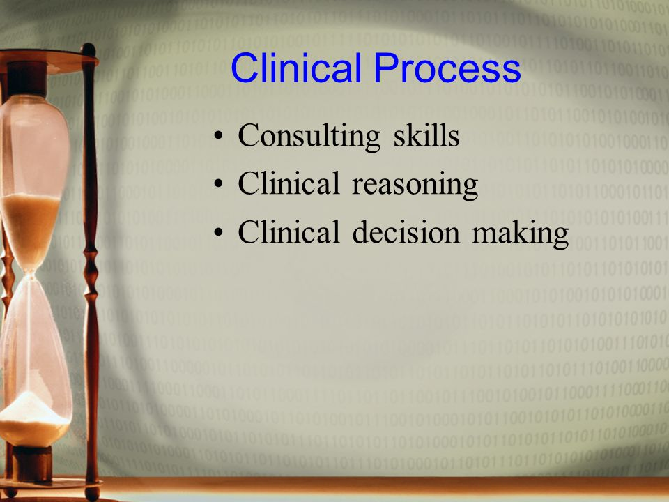 Clinical Process Consulting skills Clinical reasoning Clinical decision making