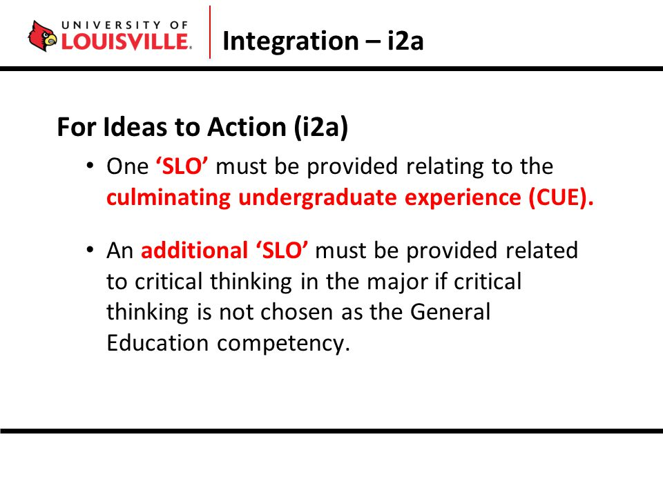 Integration – i2a For Ideas to Action (i2a) One 'SLO' must be provided relating to the culminating undergraduate experience (CUE).