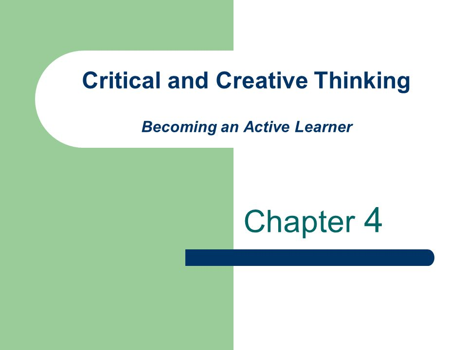 Critical and Creative Thinking Becoming an Active Learner Chapter 4