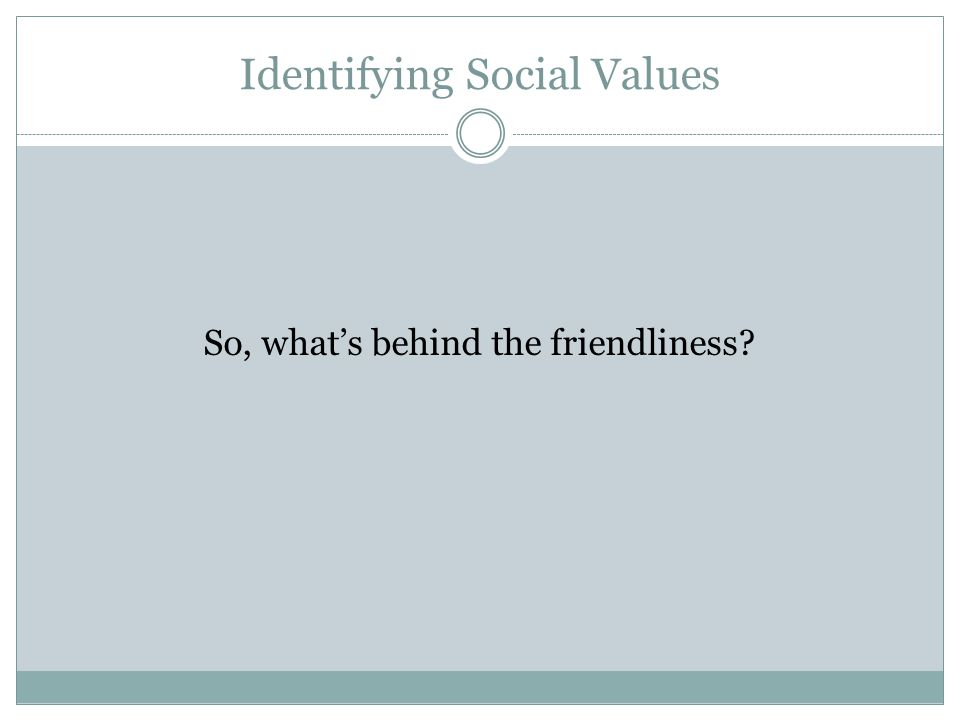 Identifying Social Values So, what's behind the friendliness?