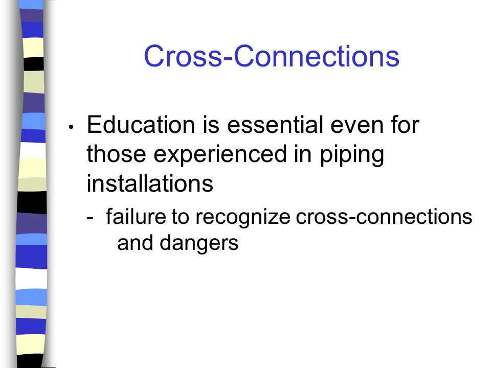 Cross-Connections Plumbing installers must know that hydraulic and pollution factors may combine to produce a sanitary hazard if a cross-connection is present.