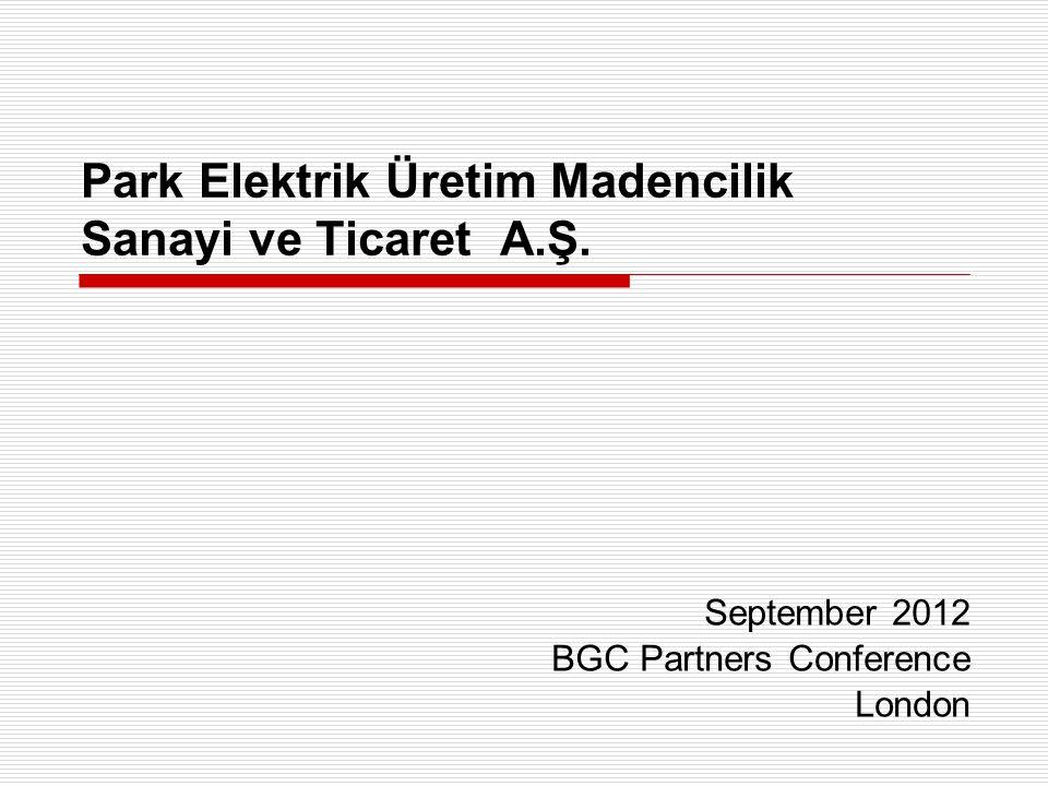 Park Elektrik Üretim Madencilik Sanayi ve Ticaret A.Ş. September 2012 BGC Partners Conference London