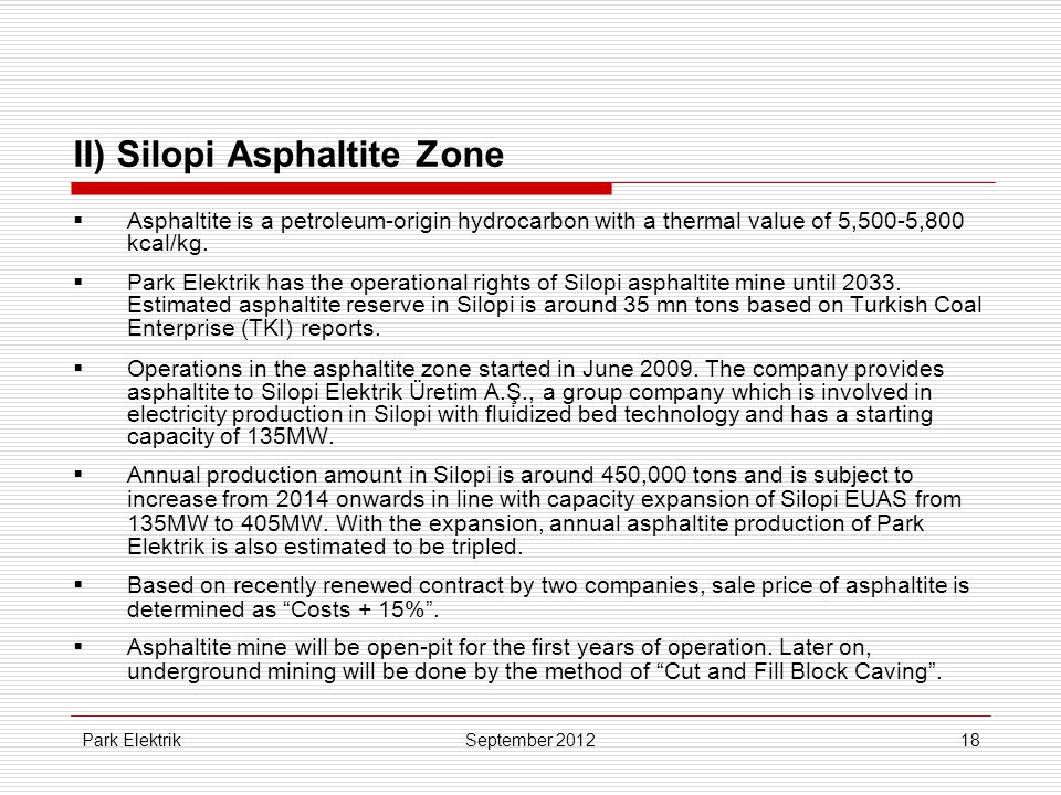 Park Elektrik18 II) Silopi Asphaltite Zone  Asphaltite is a petroleum-origin hydrocarbon with a thermal value of 5,500-5,800 kcal/kg.