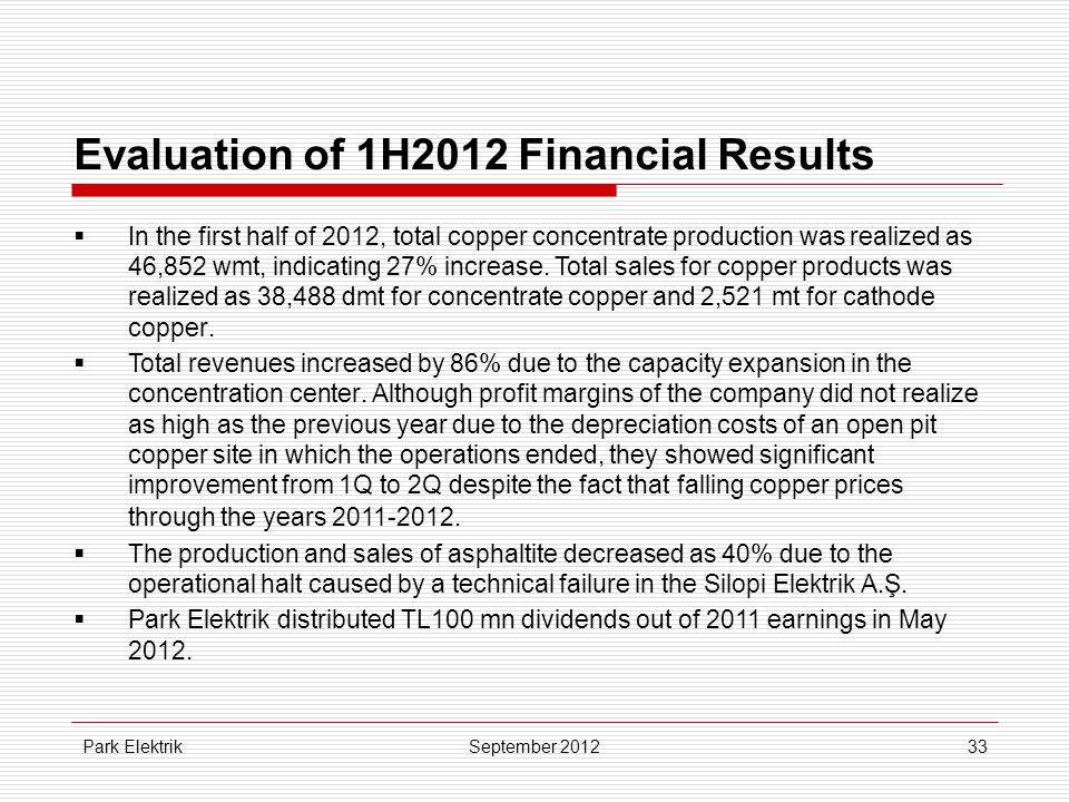 Park Elektrik33 Evaluation of 1H2012 Financial Results  In the first half of 2012, total copper concentrate production was realized as 46,852 wmt, indicating 27% increase.