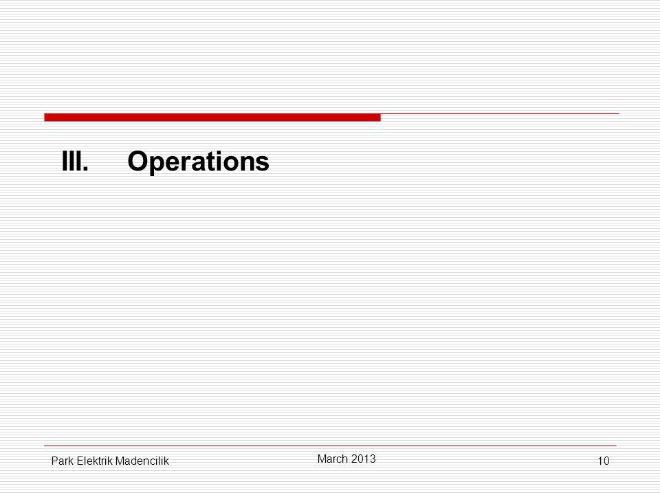 10 III.Operations March 2013 Park Elektrik Madencilik