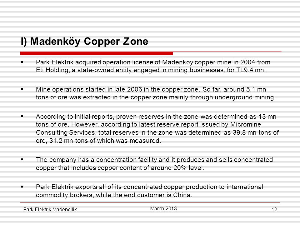 12 I) Madenköy Copper Zone  Park Elektrik acquired operation license of Madenkoy copper mine in 2004 from Eti Holding, a state-owned entity engaged in mining businesses, for TL9.4 mn.