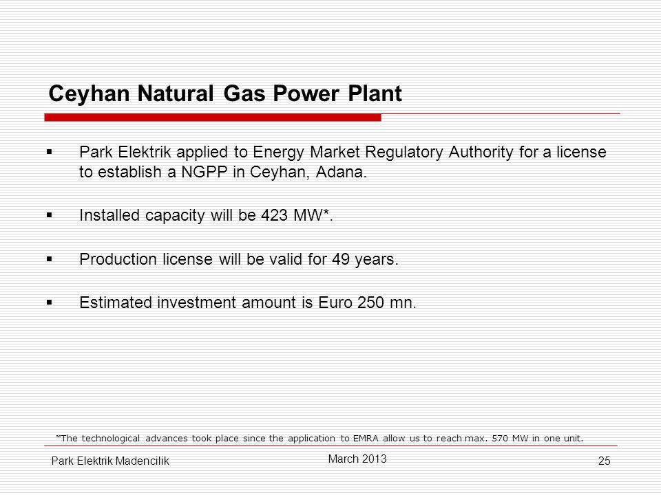 25 Ceyhan Natural Gas Power Plant  Park Elektrik applied to Energy Market Regulatory Authority for a license to establish a NGPP in Ceyhan, Adana.