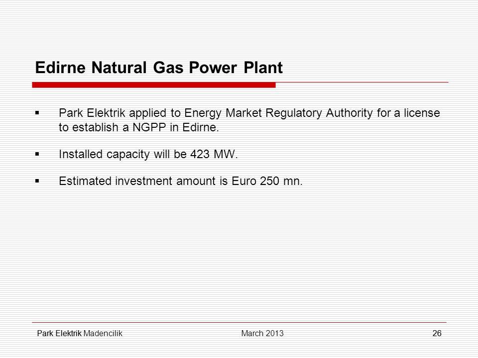Park Elektrik26 Edirne Natural Gas Power Plant  Park Elektrik applied to Energy Market Regulatory Authority for a license to establish a NGPP in Edirne.