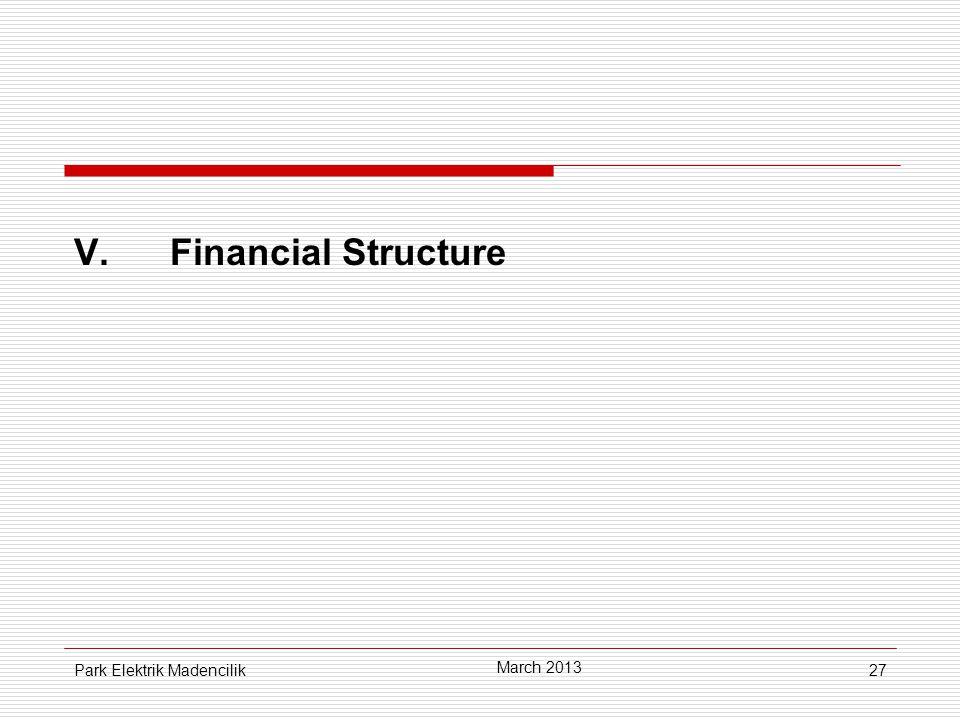 27 V.Financial Structure March 2013 Park Elektrik Madencilik
