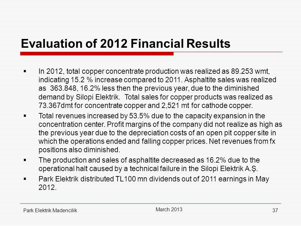 37 Evaluation of 2012 Financial Results  In 2012, total copper concentrate production was realized as 89.253 wmt, indicating 15.2 % increase compared to 2011.