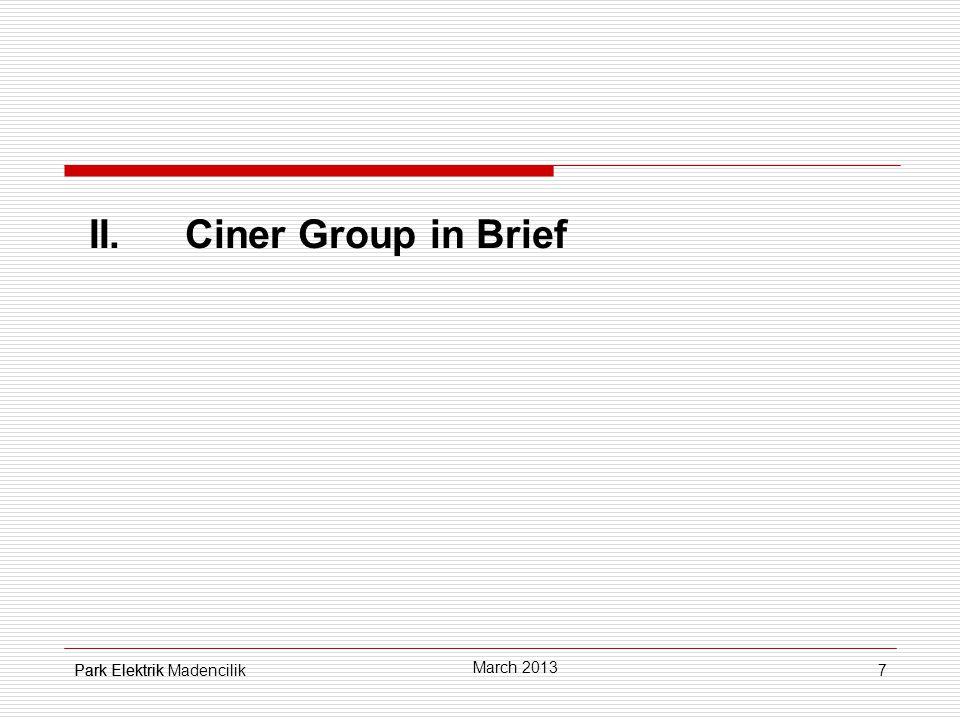 7 II.Ciner Group in Brief Park Elektrik March 2013 Park Elektrik Madencilik
