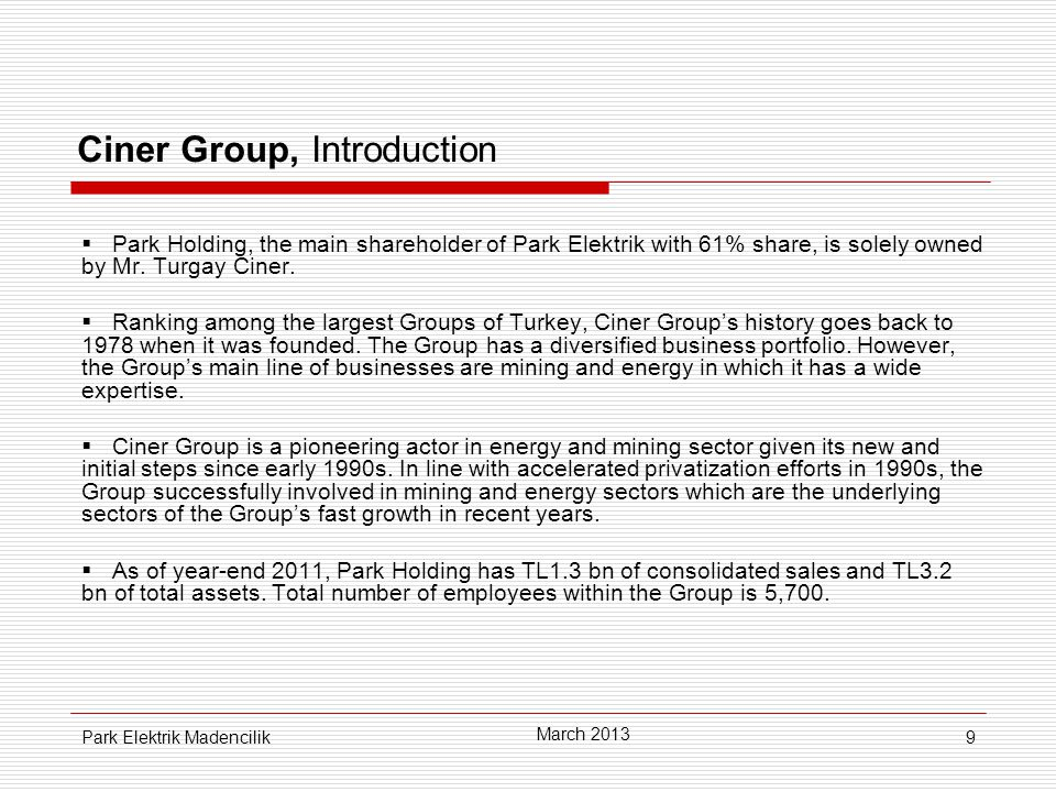 9 Ciner Group, Introduction  Park Holding, the main shareholder of Park Elektrik with 61% share, is solely owned by Mr.