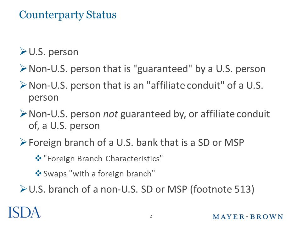 2 Counterparty Status  U.S. person  Non-U.S. person that is guaranteed by a U.S.