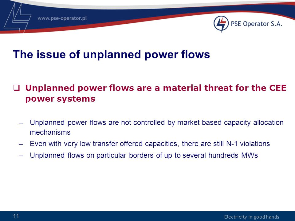 Electricity in good hands The issue of unplanned power flows  Unplanned power flows are a material threat for the CEE power systems –Unplanned power