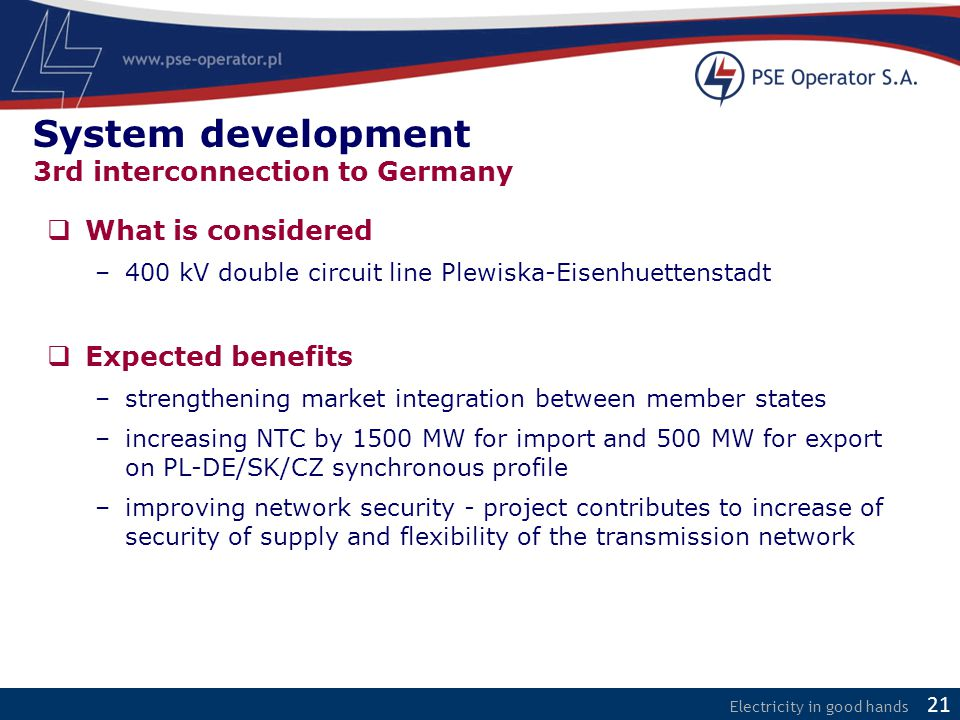 Electricity in good hands  What is considered –400 kV double circuit line Plewiska-Eisenhuettenstadt  Expected benefits –strengthening market integr