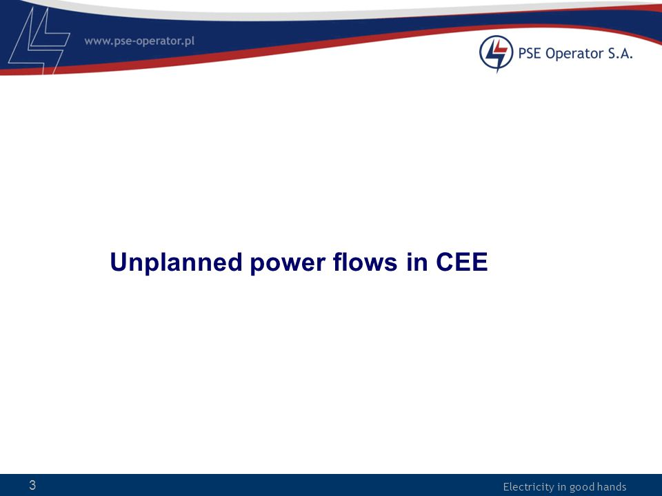 Electricity in good hands Unplanned power flows in CEE 3