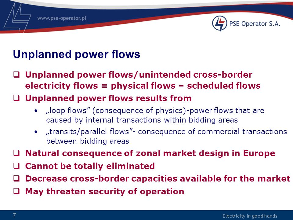 Electricity in good hands 28 Operational countermeasures  Bilateral operational cooperation with 50HzT intensified accordingly: list of remedial actions to relieve border congestions developed including: HVDC rescheduling (DC loop flow) together with EnDK and SvK in 2008 (first of a kind multilateral countermeasure), cross border redispatching in 2008 (with 50/50 cost sharing principle – first on the Continent),  Once exhausted bilateral cooperation turned into regional one (TSC project launched in 2009) with ongoing challenges: common operational planning process (DA & ID), multilateral redispatching (missing cost sharing key),  The above reported timely in relevant CEE and UCTE/RGCE operational working groups.