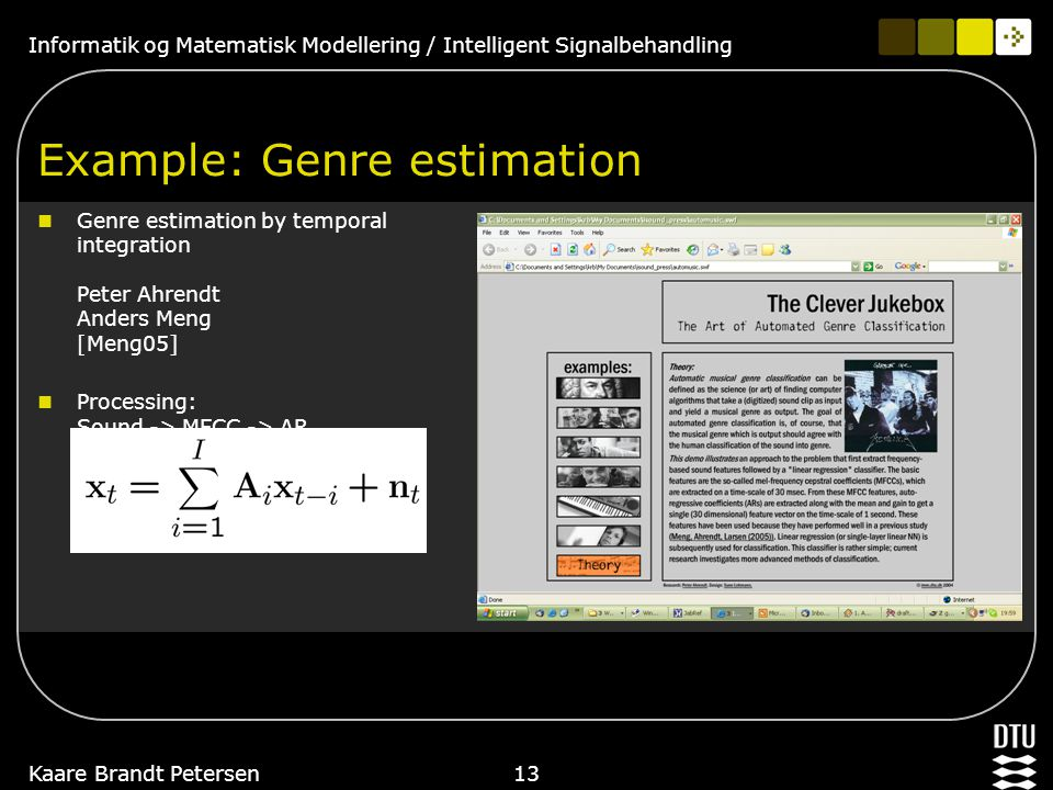 Informatik og Matematisk Modellering / Intelligent Signalbehandling Kaare Brandt Petersen12 The good news Computer power Signal processing - strong development in signal processing and machine learning in general - Large amounts of data - Increased interest in sound and music processing