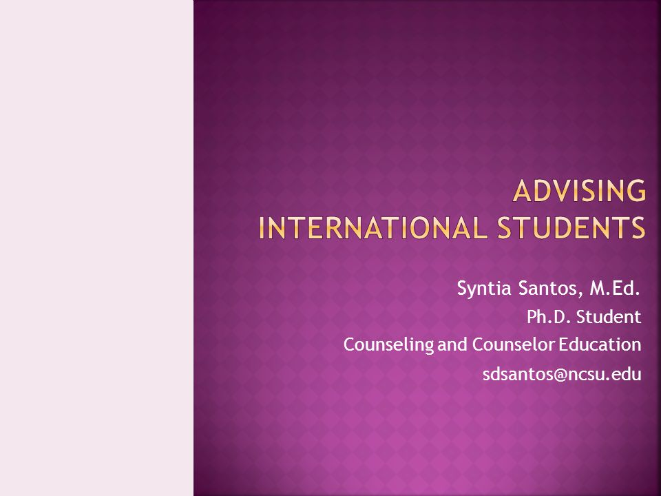 Syntia Santos, M.Ed. Ph.D. Student Counseling and Counselor Education sdsantos@ncsu.edu