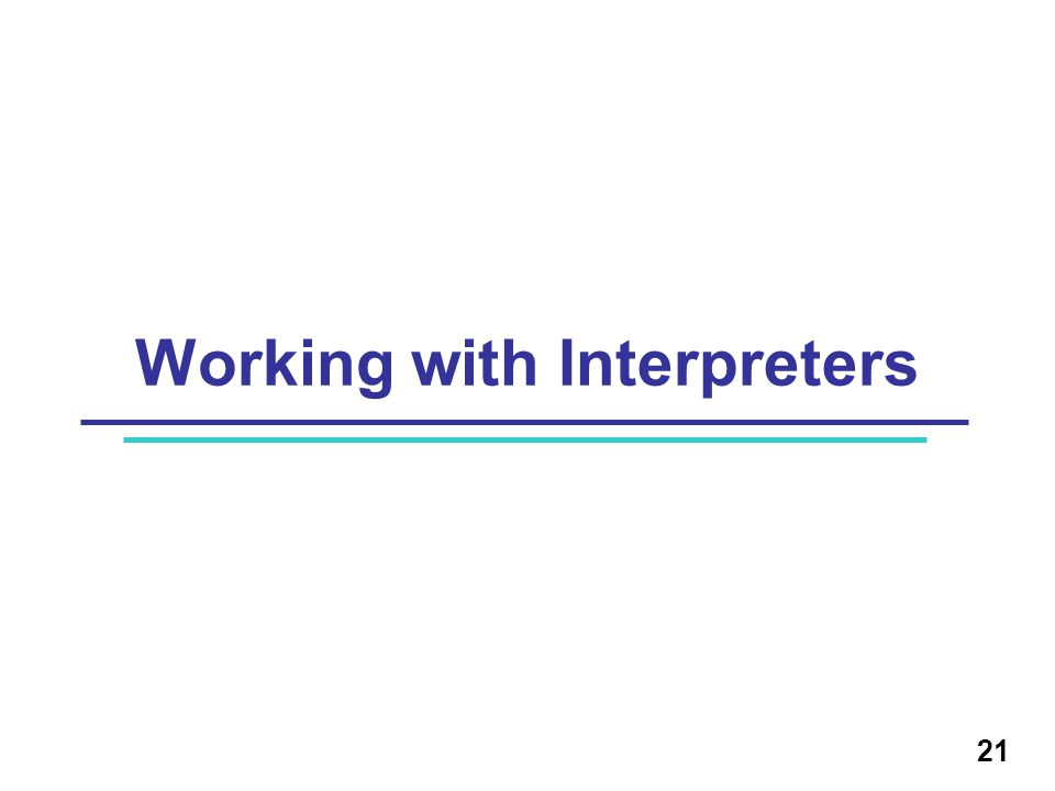 Working with Interpreters 21