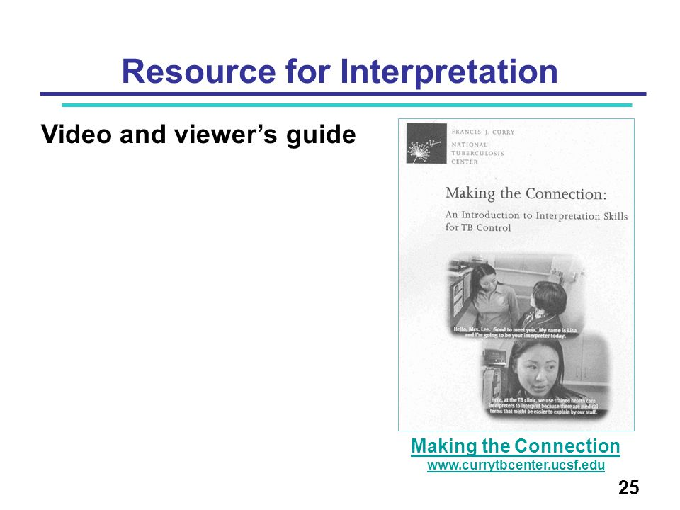 Resource for Interpretation Video and viewer's guide 25 Making the Connection www.currytbcenter.ucsf.edu