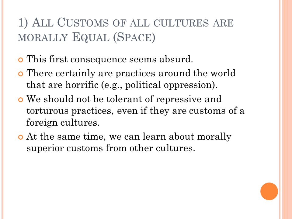 1) A LL C USTOMS OF ALL CULTURES ARE MORALLY E QUAL (S PACE ) This first consequence seems absurd.