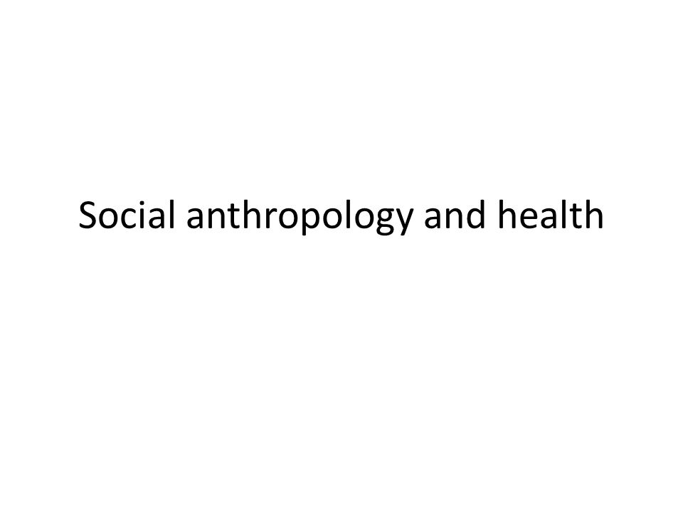 Social anthropology and health