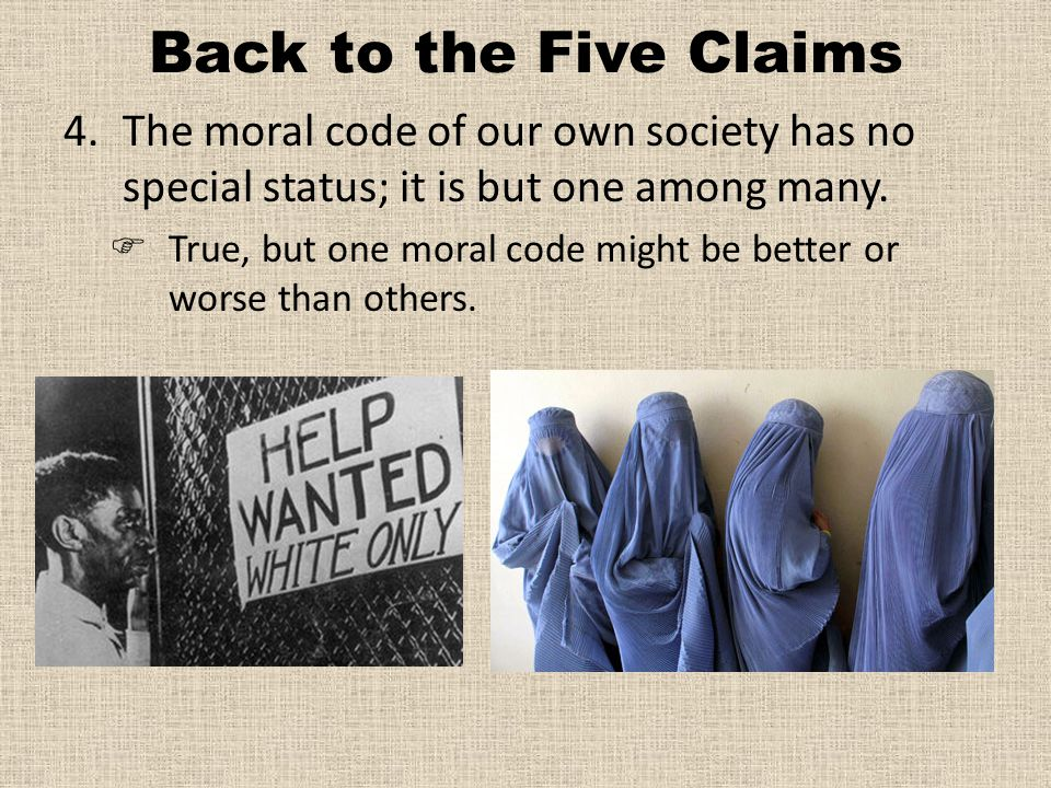 Back to the Five Claims 4.The moral code of our own society has no special status; it is but one among many.