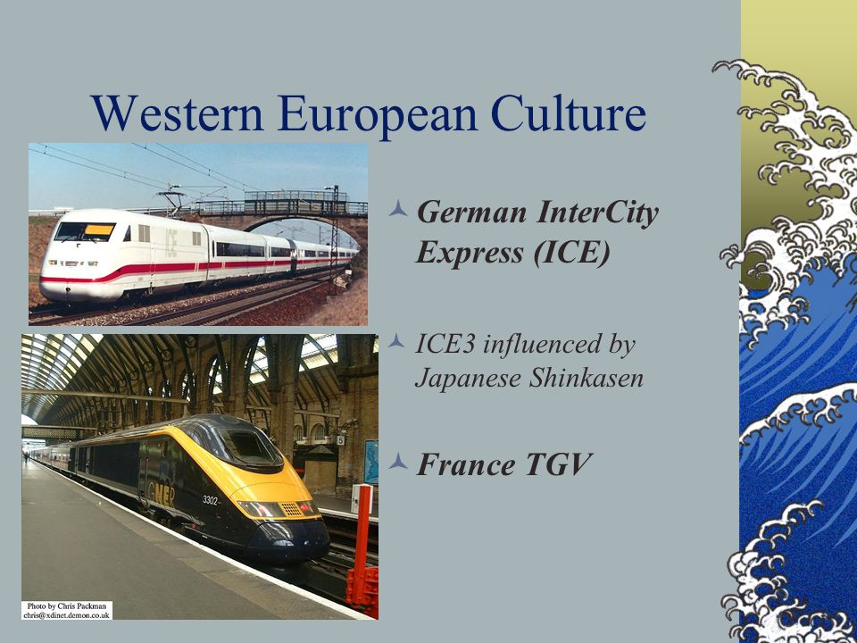 Western European Culture German InterCity Express (ICE) ICE3 influenced by Japanese Shinkasen France TGV