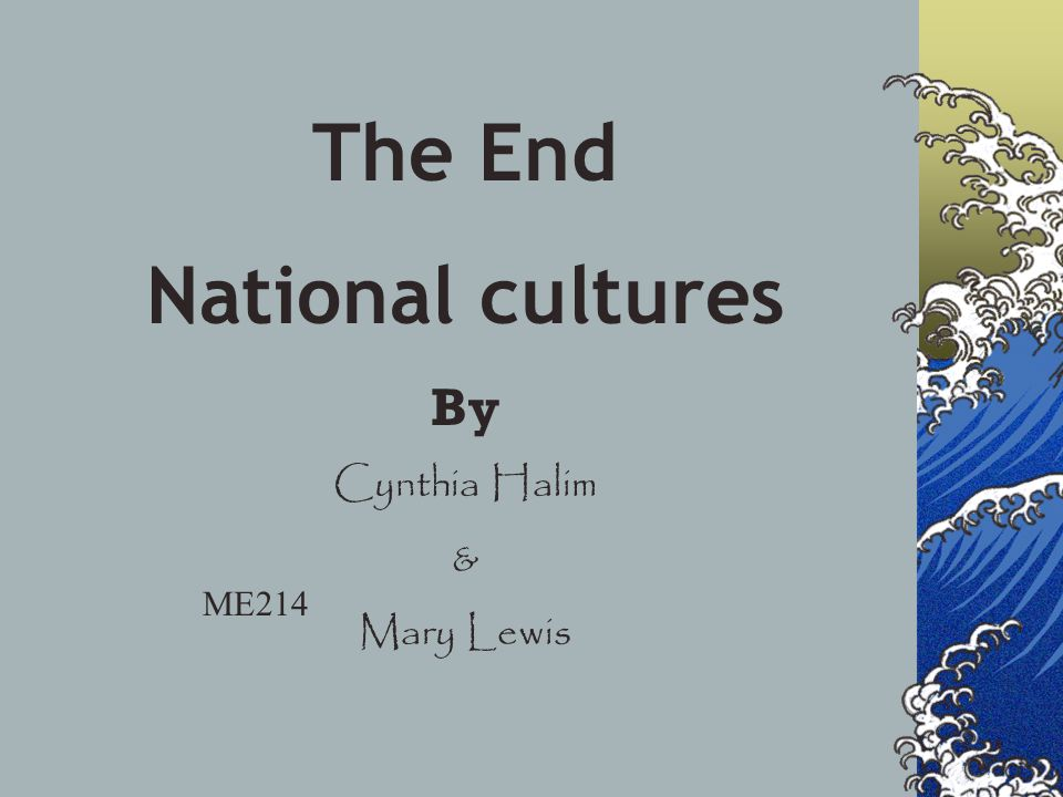 The End National cultures By Cynthia Halim & Mary Lewis ME214