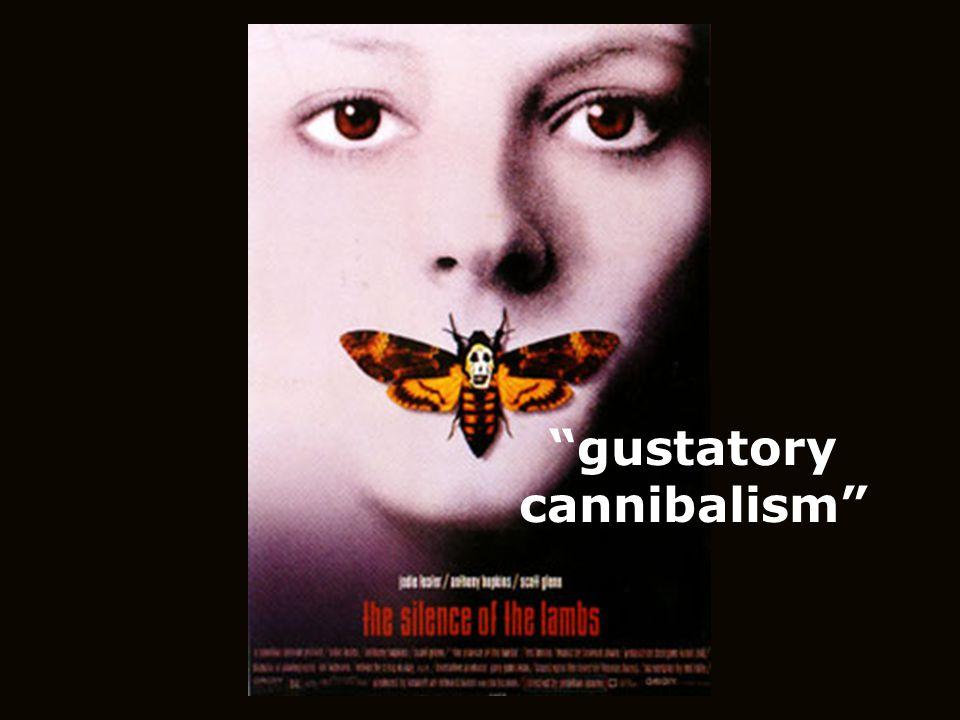 """gustatory cannibalism"""