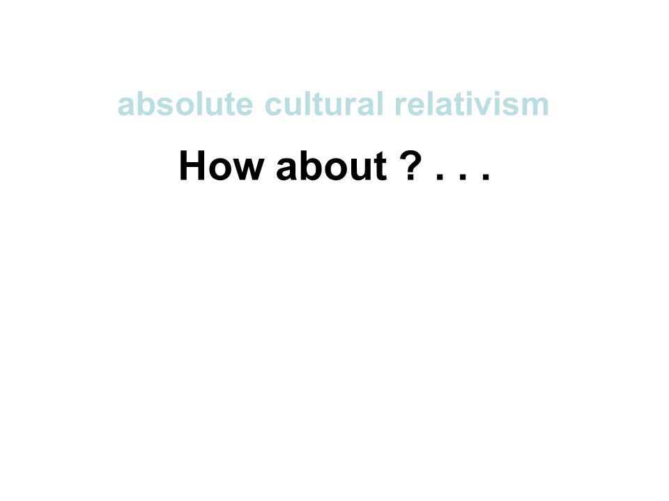 How about ... absolute cultural relativism