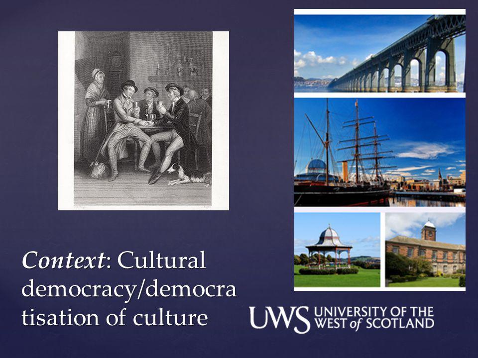 Context: Cultural democracy/democra tisation of culture