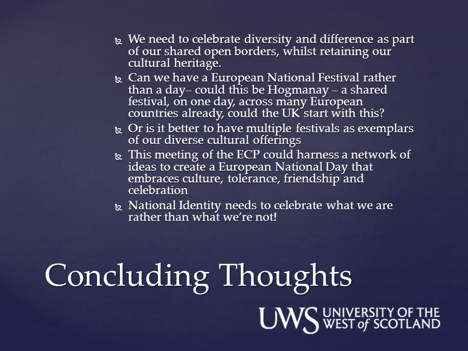  We need to celebrate diversity and difference as part of our shared open borders, whilst retaining our cultural heritage.  Can we have a European N